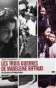 Les trois guerres de Madeleine Riffaud