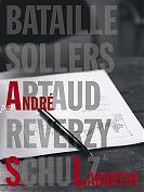 Bataille, Sollers, Artaud, Reverzy, Schulz