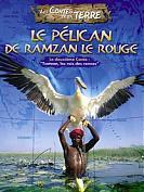 LES CONTES DE LA TERRE : Le pélican de Ramzan Le rouge