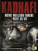 Kadhafi - Notre Meilleur Ennemi & Mort ou Vif