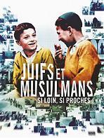 Juifs et Musulmans - Si loin, si proches
