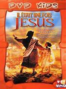 IL ÉTAIT UNE FOIS JESUS