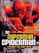 DE SUPERMAN A SPIDERMAN - L'AVENTURE DES SUPER HEROS