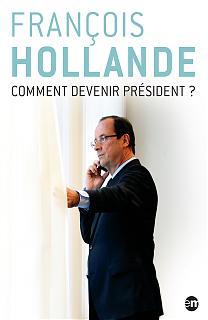 François Hollande : Comment devenir président ?