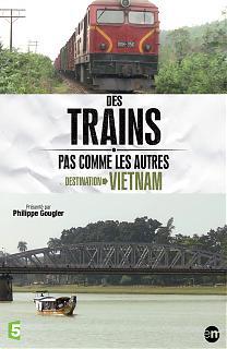 Des Trains pas comme les autres - Destination Vietnam