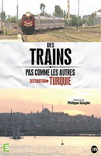 Des Trains pas comme les Autres - Destination Turquie