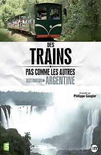 Des Trains pas comme les Autres - Destination Argentine